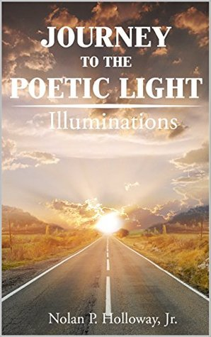 Journey To The Poetic Light by Nolan P. Holloway Jr.