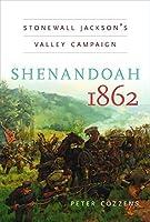 Shenandoah 1862: Stonewall Jackson's Valley Campaign (Civil War America)