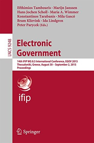 Electronic Government: 14th IFIP WG 8.5 International Conference, EGOV 2015, Thessaloniki, Greece, August 30 -- September 2, 2015, Proceedings (Lecture Notes in Computer Science)