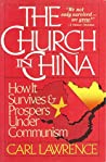 The Church in China: How it Survives and Prospers Under Communism