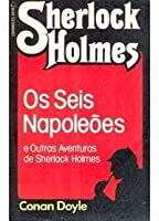 Os Seis Napoleões e Outras Aventuras de Sherlock Holmes (The Adventure of the Six Napoleons and Other Cases)