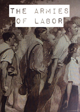 The Armies of Labor: A Chronicle of the Organized Wage-Earners