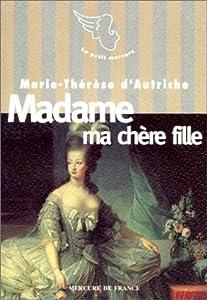 Le XVIIIe siècle des femmes : Madame ma chère fille