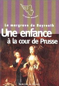 Le XVIIIe siècle des femmes : Une enfance à la cour de Prusse