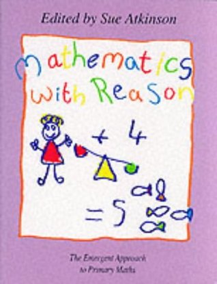 Mathematics With Reason: The Emergent Approach to Primary Mathematics