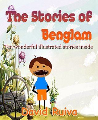 Children's Books: The Stories of Benglam (10 wonderful stories inside): (Bedtime Stories For Kids Ages 4-8):Kids Books -Early Readers - ebooks for Children - Bedtime stories
