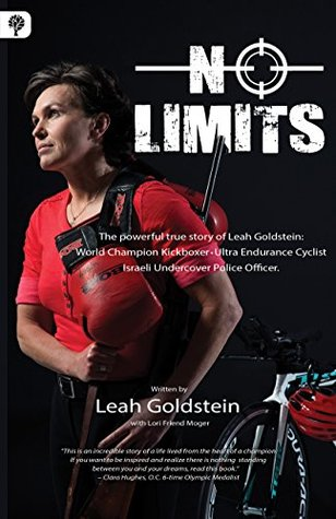 No Limits: The powerful true story of Leah Goldstein: World Champion Kickboxer - Ultra Endurance Cyclist, Israeli Undercover Police Officer