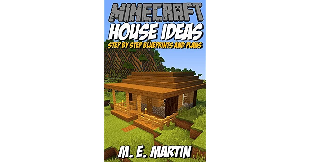 Minecraft House Ideas Step By Step Blueprints And Designs By M E Martin