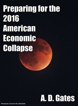 Preparing for the 2016 American Economic Collapse: previously published as Survive the Shemitah
