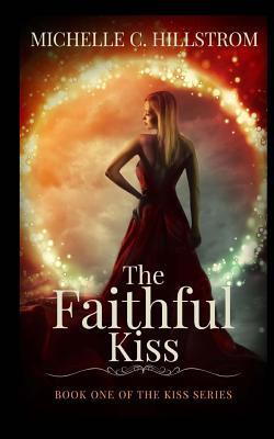 The Faithful Kiss by Michelle C. Hillstrom