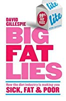 Big Fat Lies: : How the Diet Industry Is Making You Sick, Fat & Poor