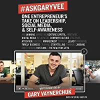 #AskGaryVee: 437 Questions & Answers on the Current State of Entrepreneurship, Business Management, Monetization, Media, Platforms, Content, Influencer Marketing, Investing, Leadership, Legacy, Culture, Crushing, Thanking, Jabbing, Right Hooking, Carin...