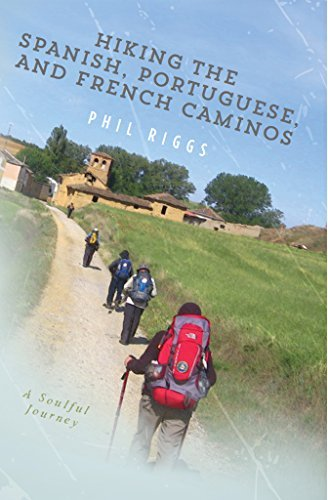 Hiking the Spanish, Portuguese, and French Caminos: A Soulful Journey  by  Phil Riggs