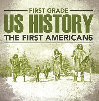 First Grade Us History: The First Americans: First Grade Books (Children's American History Books)