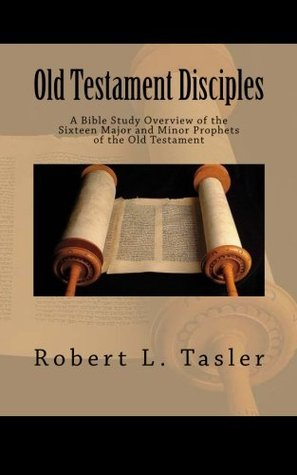 Old Testament Disciples: A Bible Study Overview of the Sixteen Major and Minor Prophets of the Old Testament