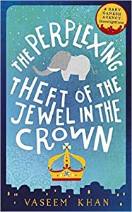 The Perplexing Theft of the Jewel in the Crown (Baby Ganesh Agency Investigation #2)