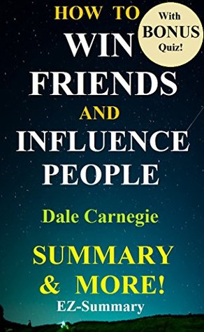 How to Win Friends & Influence People: By Dale Carnegie -- A Full Summary & More! (How to Win Friends & Influence People: A Full Summary -- Summary, Audio, ... Cd, Hardcover, Audiobook, Age, Win Friends)