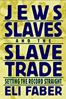 Jews, Slaves, and the Slave Trade: Setting the Record Straight (New Perspectives on Jewish Studies)