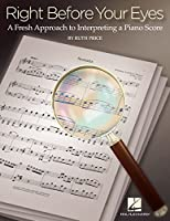 Right Before Your Eyes: A Fresh Approach to Interpreting a Piano Score