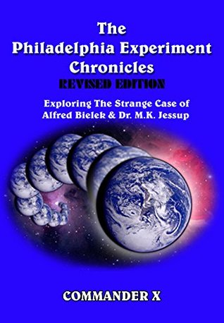 The Philadelphia Experiment Chronicles Exploring The Strange Case Of Alfred Bielek And Dr M K Jessup By Commander X Al bielek is a man who tells a different story. the philadelphia experiment chronicles