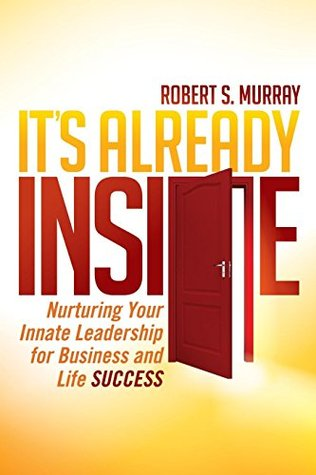 It's Already Inside: Nurturing Your Innate Leadership for Business and Life Success (Non-Fiction)