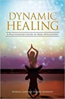 Dynamic Healing: A Practitioner's Guide to Reiki Applications