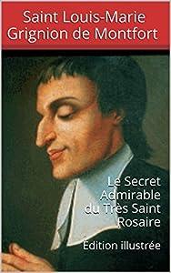 Le Secret Admirable du Très Saint Rosaire: Saint Louis-Marie Grignion de Montfort - Édition illustrée