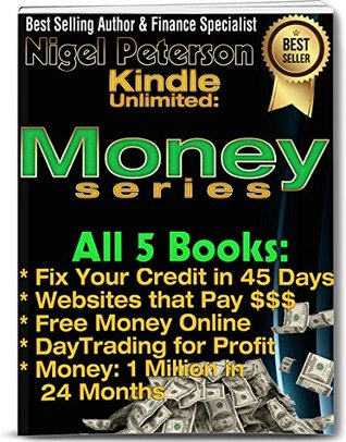Unlimited Money Series: All 5 Books in the Series - Fix your Credit in 45 days, Websites that Pay, Free Money Online, Day Trading - Secrets Revealed, Money ... Million in 24 Months (Money Matters Book 6)
