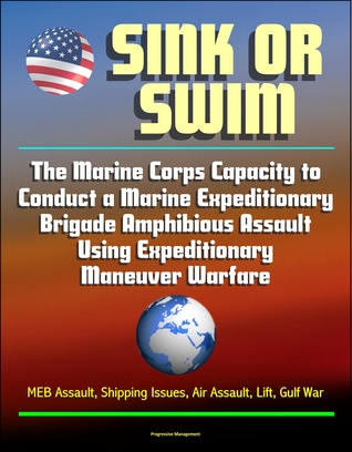 Sink or Swim: The Marine Corps Capacity to Conduct a Marine Expeditionary Brigade Amphibious Assault Using Expeditionary Maneuver Warfare - MEB Assault, Shipping Issues, Air Assault, Lift, Gulf War