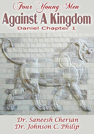 Four Men Against A Kingdom: The Book Of Daniel Speaks To Us Today (Inspiration From The Bible)