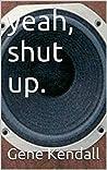 yeah, shut up.