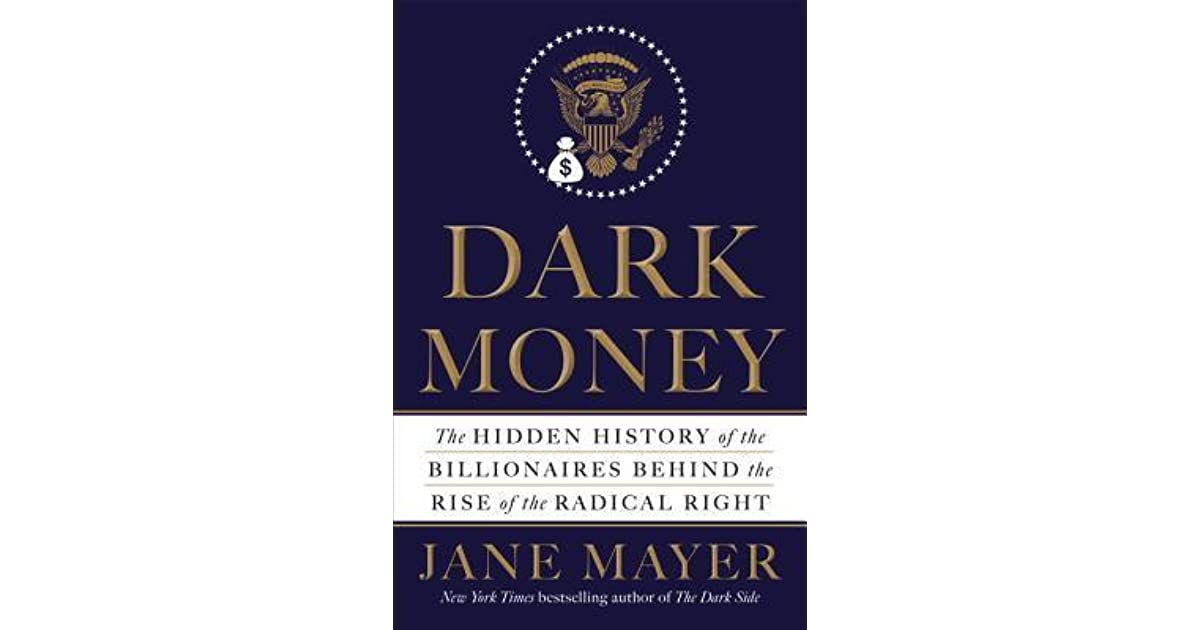 Dark Money: The Hidden History of the Billionaires Behind the Rise