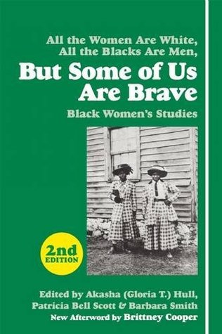 All the women are White, all the Blacks are men, but some of us are brave : Black women's studies / edited by Gloria T. Hull, Patricia Bell Scott, and Barbara Smith