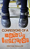 Confessions of a Mother Inferior