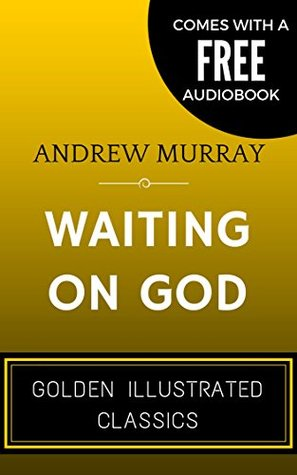 Waiting On God: By Andrew Murray - Illustrated (Comes with a Free Audiobook)