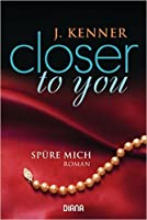 Closer to you (2): Spüre mich