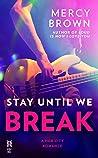 Stay Until We Break (Hub City, #2)