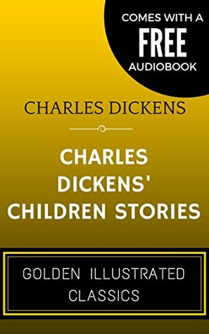 Charles Dickens' Children Stories: By Charles Dickens - Illustrated