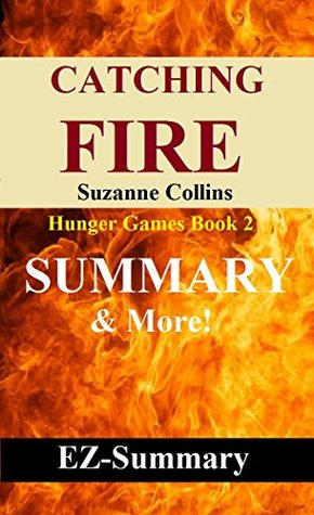 Catching Fire - (Hunger Games Book 2): By Suzanne Collins -- A Full Summary & More! (Catching Fire( Hunger Games): A Full Summary -- Audio, Book, Audiobook, Dvd, Movie, Paperback, Hardcover)