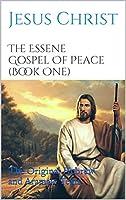 The Essene Gospel Of Peace - Book One: The Original Hebrew and Aramaic Texts