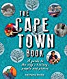 Book cover for The Cape Town Book: A Guide to the City's History, People and Places