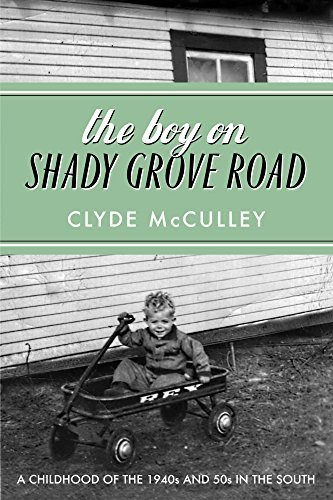 The Boy on Shady Grove Road  A Childhood of the 1940s and 50s in the South