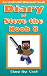 Diary of Steve the Noob 8 (An Unofficial Minecraft Book)
