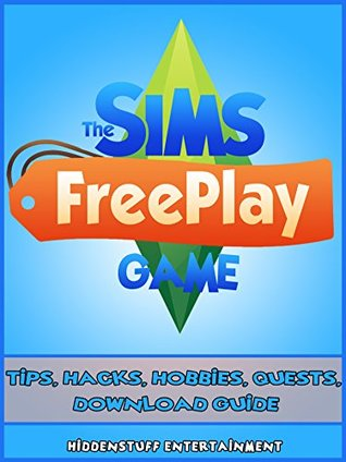 THE SIMS FREEPLAY GAME: TIPS, HACKS, HOBBIES, QUESTS, DOWNLOAD GUIDE
