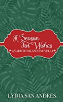 A Season For Wishes: A Holiday Novella (Arroyo Blanco)