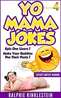 Yo Mama Jokes: Funny Jokes (Best Yo Momma Jokes, All Mama Jokes): World's Funniest Yo Mama Jokes Part 4 (Encyclopedia: kids jokes, short jokes, dirty jokes, momma jokes, good jokes mamma jokes, moma)