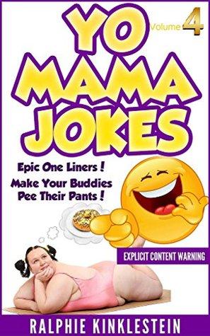 Yo Mama Jokes: Funny Jokes (Best Yo Momma Jokes, All Mama Jokes): World's Funniest Yo Mama Jokes Part 4 (Encyclopedia: kids jokes, short jokes, dirty jokes, momma jokes, good jokes mamma jokes, moma)