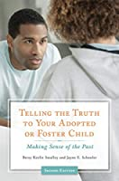 Telling the Truth to Your Adopted or Foster Child: Making Sense of the Past, 2nd Edition: Making Sense of the Past