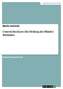 Unterrichtsskizze: Die Heilung des blinden Bartimäus