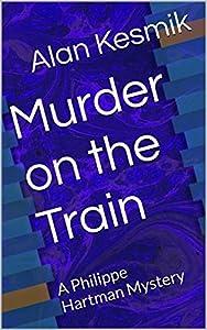 Murder on the Train: A Philippe Hartman Mystery